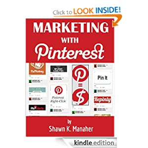Free Kindle Book: Marketing With Pinterest, by Shawn Manaher. Publication Date: October 22, 2012