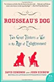 Rousseau's Dog: Two Great Thinkers at War in the Age of Enlightenment (P.S.) (006074491X) by Edmonds, David