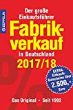 Fabrikverkauf in Deutschland - 2017/18: Der große Einkaufsführer mit Einkaufsgutscheinen im Wert von über 2.500,- Euro