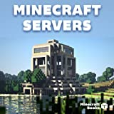 The Ultimate Minecraft Guide to Servers: Best Survival, Adventure, Creative and Others + Creating your own server (Latest Version, Mac and PC)