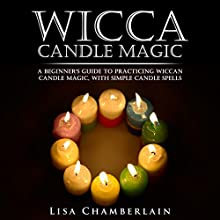 Wicca Candle Magic: A Beginner's Guide to Practicing Wiccan Candle Magic, with Simple Candle Spells (       UNABRIDGED) by Lisa Chamberlain Narrated by Kris Keppeler