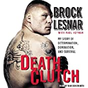Death Clutch: My Story of Determination, Domination, and Survival | [Brock Lesnar]