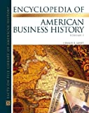 The Encyclopedia Of American Business History (Almanacs of American Life) 2 vol. set (0816043507) by Geisst, Charles