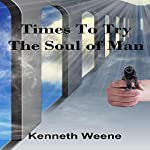 Times to Try the Soul of Man | Kenneth Weene