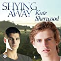 Shying Away (       UNABRIDGED) by Kate Sherwood Narrated by Robert Nieman