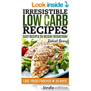 LOW CARB: Irresistible Low Carb Recipes- Your Begginers Guide For Easy Recipes To Weight Reduction! (Low Carb, Low Carb Cookbook, Low Carb Diet, Low Carb Recipes)