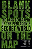 Blank Spots on the Map: The Dark Geography of the Pentagons Secret World