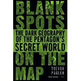 Blank Spots on the Map: The Dark Geography of the Pentagon's Secret Worldby Trevor Paglen