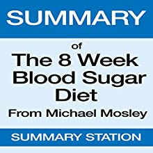 Summary of The 8 Week Blood Sugar Diet from Michael Mosley Audiobook by  Summary Station Narrated by Ralph L. Rati