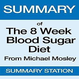 Summary of The 8 Week Blood Sugar Diet from Michael Mosley Hörbuch von  Summary Station Gesprochen von: Ralph L. Rati