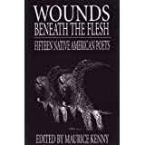 Wounds Beneath the Flesh: Fifteen Native American Poets ~ Maurice Kenny