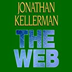 The Web: Alex Delaware, Book 10 (       UNABRIDGED) by Jonathan Kellerman Narrated by Alexander Adams