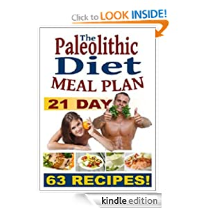 21 Day Paleolithic Diet Meal Plan: A Collection Of 63 Deliciously Healthy Recipes (Eating Healthy Diet Foods)