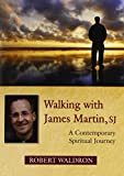 Walking with James Martin, SJ: A Contemporary Spiritual Journey