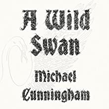 A Wild Swan: And Other Tales (       UNABRIDGED) by Michael Cunnigham Narrated by Lili Taylor, Billy Hough