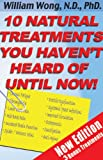 img - for 10 Natural Treatments You Haven't Heard Of Until Now book / textbook / text book