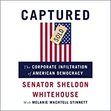 Captured: The Corporate Infiltration of American Democracy Audiobook by Sheldon Whitehouse, Melanie Wachtell Stinnett Narrated by Sheldon Whitehouse, Michael Bybee