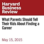 What Parents Should Tell Their Kids About Finding a Career | James M. Citrin