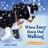When Lucy Goes Out Walking: A Puppy's First Year (0805081682) by Wolff, Ashley