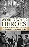 img - for World War 2 Heroes: Jean Moulin & The French Resistance Forces in WWII (World War 2, World War II, WWII, WW2, Jean Moulin, French Resistance, Best of our spies, resistance & betrayal Book 1) book / textbook / text book