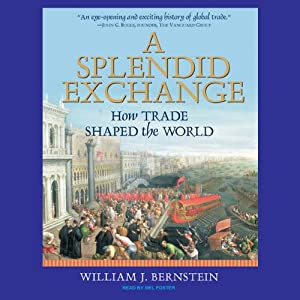 A Splendid Exchange: How Trade Shaped the World | [William J. Bernstein]