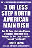 Top 30 Most Popular And Delicious North American Main Dish Recipes For You And Your Family In Only 3 Or Less Steps