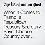 When It Comes to Trump, a Republican Treasury Secretary Says: Choose Country over Party | Henry M. Paulson Jr.