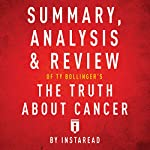 Summary, Analysis & Review of Ty Bollinger's the Truth About Cancer by Instaread    Instaread