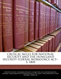 img - for CRITICAL SKILLS FOR NATIONAL SECURITY AND THE HOMELAND SECURITY FEDERAL WORKFORCE ACT--S. 1800 book / textbook / text book