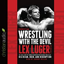 Wrestling with the Devil: The True Story of a World Champion Professional Wrestler - His Reign, Ruin, and Redemption (       UNABRIDGED) by Lex Luger, John D. Hollis Narrated by Johnny Heller