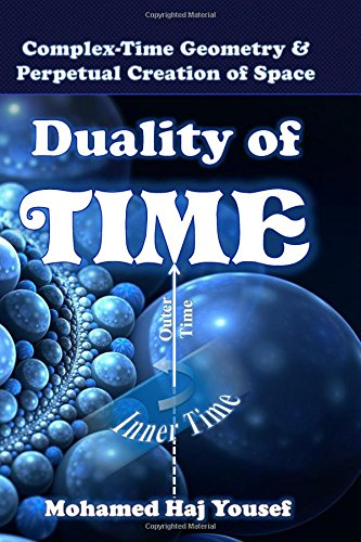 Duality of Time: Complex-Time Geometry and Perpetual Creation of Space (Single Monad Model of The Cosmos) (Volume 2) [Haj Yousef, Mohamed] (Tapa Blanda)