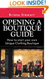 Opening a Boutique Guide : How to Start your own Unique Clothing Boutique ( How to open a boutique guide - how to open a boutique book): Step by Step Guide to Starting a Boutique without much Money