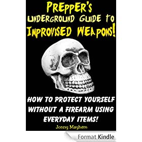 Prepper's Underground Guide to Improvised Weapons! How to Protect Yourself Without a Firearm Using Everyday Items! (English Edition)
