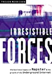img - for Irresistible Forces: The Business Legacy of Napster and the Growth of the Underground Internet book / textbook / text book