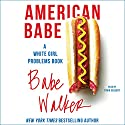 American Babe: A White Girl Problems Book Audiobook by Babe Walker Narrated by Tavia Gilbert