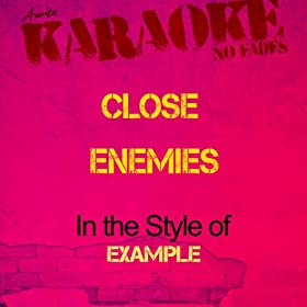 Close Enemies (In the Style of Example) [Karaoke Version]