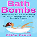 Bath Bombs: A Beginner's Guide to Making Amazing Bath Bombs and Bathtub Treats! Audiobook by Erica Evans Narrated by Sasha Berryman