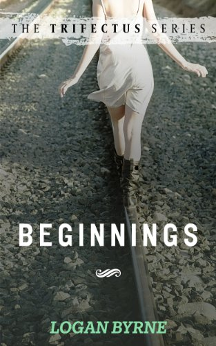 Beginnings (The Trifectus Series - Book One) by Logan Byrne