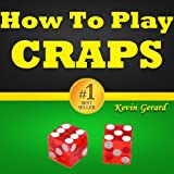 img - for How To Play Craps: Master The Craps Game! Learn The Craps Rules, Study The Craps Odds, Discover How To Win At Craps Using A Winner Craps Strategy And Become A Real Pro At The Casino Craps Table! book / textbook / text book