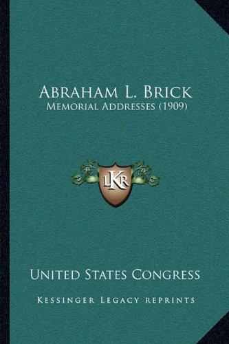 Abraham L. Brick: Memorial Addresses (1909)