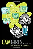 Camgirls: Celebrity & Community in the Age of Social Networks (Digital Formations)