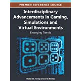 Richard E. Ferdig und Sara de Freitas: Interdisciplinary Advancements in Gaming, Simulations and Virtual Environments: Emerging Trends (Premier Reference Source)