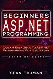 ASP.NET: Learn ASP.NET FAST - The Ultimate Crash Course to Learning the Basics of the ASP.NET Web Programming Language in No Time