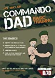 Commando Dad: How to be an Elite Dad or Carer, From Birth to Three Years