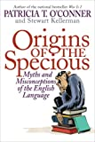 Origins of the Specious: Myths and Misconceptions of the English Language (1400066603) by Patricia T. O'Conner