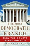 The Most Democratic Branch: How the Courts Serve America (Institutions of American Democracy Series)