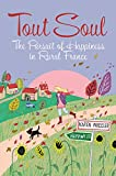 img - for Tout Soul: The Pursuit of Happiness in Rural France. by Karen Wheeler (7-Mar-2012) Paperback book / textbook / text book