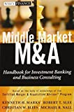 img - for Middle Market M & A: Handbook for Investment Banking and Business Consulting by Marks, Kenneth H., Slee, Robert T., Blees, Christian W., Nal 1st edition (2012) Hardcover book / textbook / text book