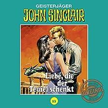 Liebe, die der Teufel schenkt (John Sinclair - Tonstudio Braun Klassiker 53) Hörspiel von Jason Dark Gesprochen von:  div.