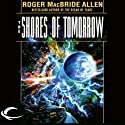 The Shores of Tomorrow: Chronicles of Solace, Book 3 (       UNABRIDGED) by Roger MacBride Allen Narrated by Jonah Cummings